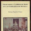 Libros de segunda mano: TRASLADOS Y CAMBIOS DE SEDE EN LAS COFRADÍAS DE SEVILLA. ESQUIVIAS E. 2003. Lote 160375938