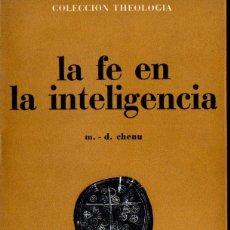 Libros de segunda mano: CHENU : LA FE EN LA INTELIGENCIA (ESTELA, 1965). Lote 160441742