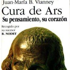 Libros de segunda mano: VIANNEY : CURA DE ARS, SU PENSAMIENTO, SU CORAZÓN (HORMIGA DE ORO, 1994). Lote 160443230