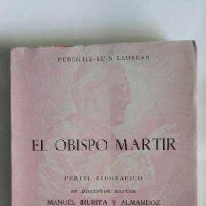 Libros de segunda mano: EL OBISPO MARTIR PERFIL BIOGRÁFICO DE MONSEÑOR DOCTOR MANUEL IRURITA Y ALMANDOZ. Lote 160468546