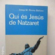 Libros de segunda mano: QUI ÉS JESÚS DE NATZARET, UNA TEOLOGIA PER UNIR CONEIXEMENT I VIDA, JOSEP M. ROVIRA BELLOSO, CATALAN. Lote 160550558