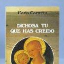 Libros de segunda mano: DICHOSA TU QUE HAS CREIDO. CARLO CARRETTO. Lote 160925822