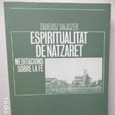 Libros de segunda mano: TADEUSZ DAJCZER - ESPIRITUALITAT DE NATZARET - MEDITACIONS SOBRE LA FE. Lote 160937438