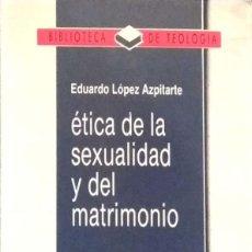 Libros de segunda mano: EDUARDO LÓPEZ AZPITARTE. ÉTICA DE LA SEXUALIDAD Y DEL MATRIMONIO. MADRID. 1994.. Lote 161287546