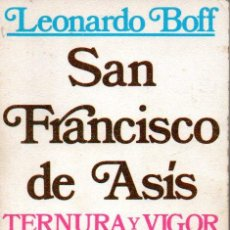 Libros de segunda mano: LEONARDO BOFF : SAN FRANCISCO DE ASÍS TERNURA Y VIGOR (SAL TERRAE, 1982). Lote 161472442