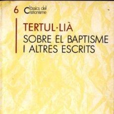 Libros de segunda mano: TETUL.LIÀ : SOBRE EL BAPTISME I ALTRES ESCRITS - CLÀSSICS DEL CRISTIANISME EN CATALÀ, 1990. Lote 161474050