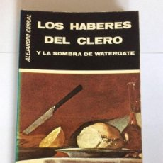 Libros de segunda mano: LOS HABERES DEL CLERO Y LA SOMBRA DEL WATERGATE. ALEJANDRO CORRAL.. Lote 161477758