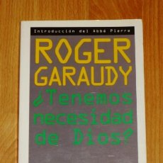 Libros de segunda mano - GARAUDY, Roger. ¿Tenemos necesidad de Dios? / introducción del Abbé Pierre - 161753422