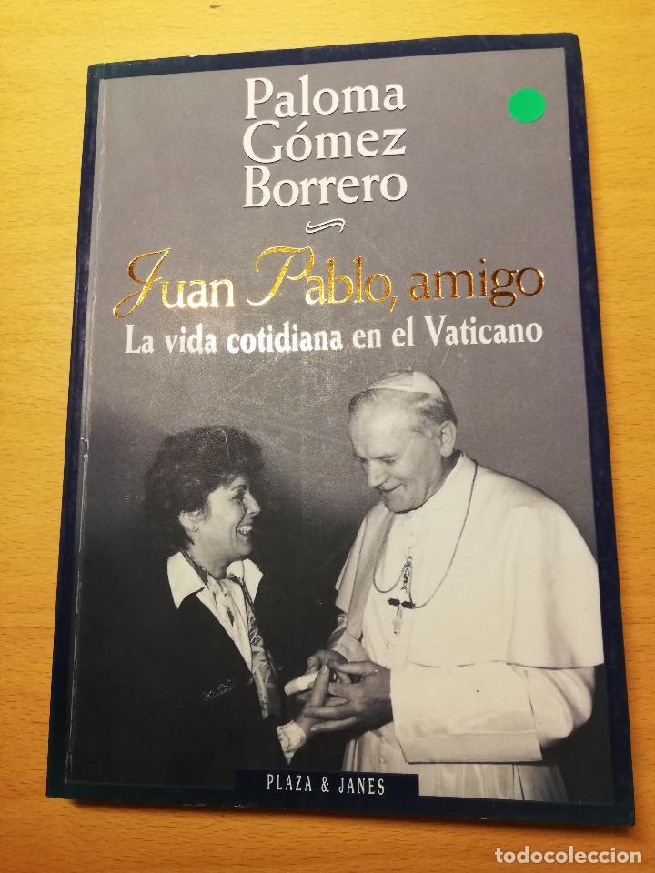 JUAN PABLO, AMIGO. LA VIDA COTIDIANA EN EL VATICANO (PALOMA GÓMEZ BORRERO) (Libros de Segunda Mano - Religión)