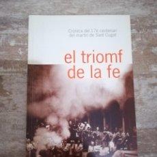 Libros de segunda mano: EL TRIOMF DE LA FE - CRÒNICA DEL 17º CENTENARI DEL MARTIRI DE SANT CUGAT - 2005 - EN CATALÀ. Lote 162270422
