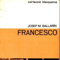 Libros de segunda mano: JOSEP M. BALLARIN : FRANCESCO (EDICONS 62, 1967) . Lote 163464978