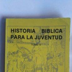 Libros de segunda mano: HISTORIA BIBLICA PARA LA JUVENTUD TOMO IV. Lote 163472442
