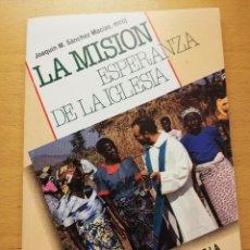 Libros de segunda mano: LA MISIÓN ESPERANZA DE LA IGLESIA (JOAQUÍN M. SÁNCHEZ MACÍAS). Lote 163592534