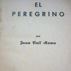 Libros de segunda mano: EL PEREGRINO. JUAN VALL HOMS. 1957. Lote 163607394