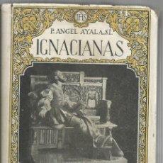 Libros de segunda mano: IGNACIANAS, P. ANGEL AYALA, S.I (ED. 1942). Lote 164085830