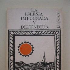 Libros de segunda mano: LA IGLESIA IMPUGNADA Y DEFENDIDA - JOAQUIN TAPIES - AÑO 1973.. Lote 164202802