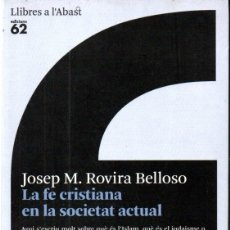 Libros de segunda mano: JOSEP Mª ROVIRA BELLOSO : LA FE CRISTIANA EN LA SOCIETAT ACTUAL (EDICIONS 62, 2009) CATALÀ. Lote 164717318