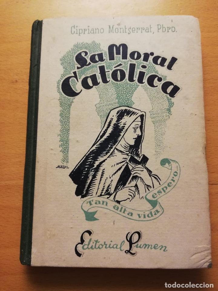 LA MORAL CATÓLICA (CIPRIANO MONTSERRAT, PBRO.) EDITORIAL LUMEN (Libros de Segunda Mano - Religión)
