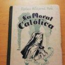 Libros de segunda mano: LA MORAL CATÓLICA (CIPRIANO MONTSERRAT, PBRO.) EDITORIAL LUMEN. Lote 164978450
