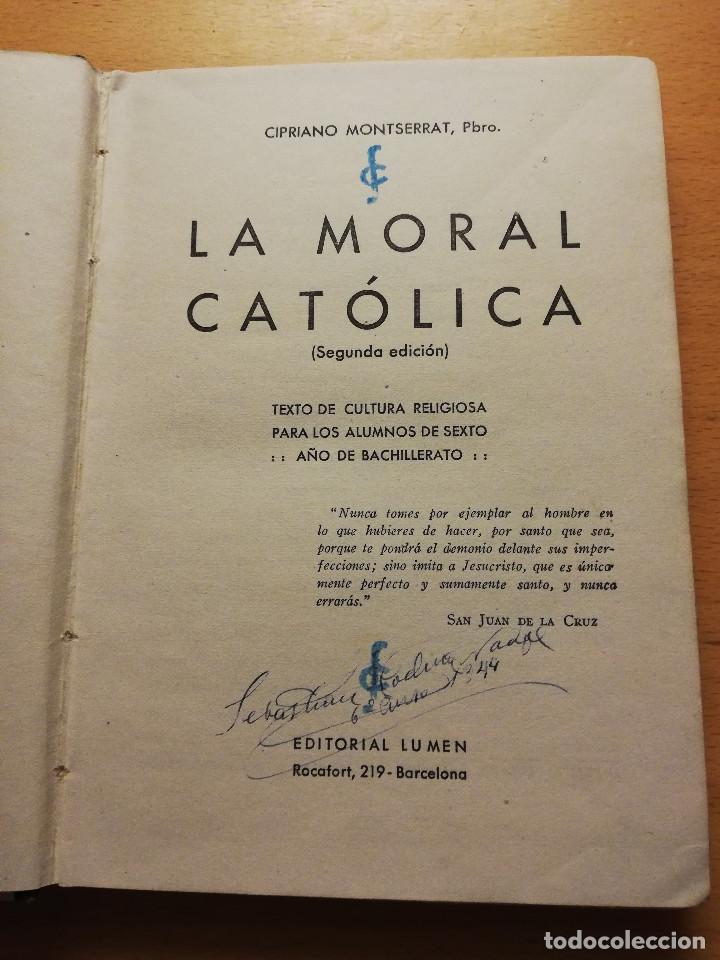 Libros de segunda mano: LA MORAL CATÓLICA (CIPRIANO MONTSERRAT, PBRO.) EDITORIAL LUMEN - Foto 2 - 164978450