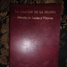 Libros de segunda mano: LA ORACIÓN DE LA IGLESIA. SELECCIÓN DE LAUDES Y VÍSPERAS. 1977. 5 ED. . Lote 165349234