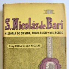 Libros de segunda mano: FRAY PABLO DE SAN NICOLÁS. S. NICOLAS DE DE BARI -HISTORIA DE SU VIDA, TRASLACIÓN Y MILAGROS. 1945. Lote 165366706