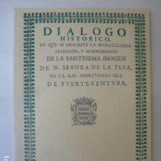 Libros de segunda mano: DIÁLOGO HISTÓRICO DE LA SANTÍSIMA IMAGEN DE N. SEÑORA DE LA PEÑA. FUERTEVENTURA. EDICIÓN FACSÍMIL.. Lote 165454838