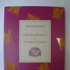 Libros de segunda mano: LA RACIÓN DE GRAMÁTICA DE LA CATEDRAL DE CANARIAS. MARÍA JESÚS VERA CAZORLA.. Lote 165464174