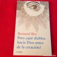 Libros de segunda mano: PERO QUÉ DIABLOS HACIA DIOS ANTES DE LA CREACIÓN, DE BERNARD BRO, 294 PAGINAS, EN RUSTICA, NUEVO. Lote 165776438