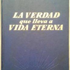 Libros de segunda mano: LIBRO - LA VERDAD QUE LLEVA A LA VIDA ETERNA - 1968 - RELIGION - TESTIGOS DE JEHOVA. Lote 166027698