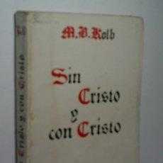 Libros de segunda mano: SIN CRISTO Y CON CRISTO. M. B. KOLB 1947. Lote 166288522
