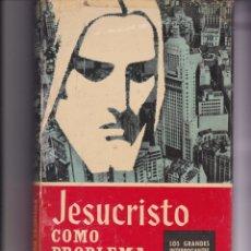 Libros de segunda mano: JESUCRISTO COMO PROBLEMA. DE MAXIMILIANO GARCÍA CORDERO. Lote 166416118