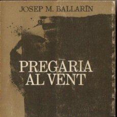 Libros de segunda mano: JOSEP M. BALLARIN : PREGÀRIA AL VENT (SAURÍ, 1978). Lote 166429278