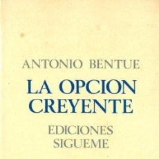 Libros de segunda mano: BENTUE : LA OPCIÓN CREYENTE (SÍGUEME, 1986) INTRODUCCIÓN A LA TEOLOGÍA FUNDAMENTAL. Lote 166430530