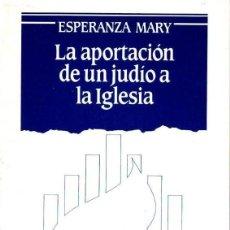 Libros de segunda mano: ESPERANZA MARY : LA APORTACIÓN DE UN JUDÍO A LA IGLESIA (RIOPIEDRAS, 1986) . Lote 166434578