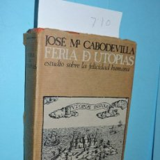 Livros em segunda mão: FERIA DE UTOPÍAS: ESTUDIO SOBRE LA FELICIDAD HUMANA. CABODEVILLA, JOSÉ MARÍA. ED. BIBLIOTECA DE AUTO. Lote 166742322