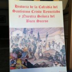 Libros de segunda mano: HISTORIA DE LA COFRADÍA DEL SANTÍSIMAÑO CRISTO RESUCITADO Y NUESTRA SEÑORA DEL BUEN SUCESO. Lote 167407694