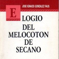 Libros de segunda mano: GONZÁLEZ FAUS : ELOGIO DEL MELOCOTÓN DE SECANO (EL ALMENDRO, 1992). Lote 167445832
