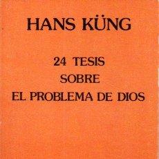 Libros de segunda mano: HANS KUNG : 24 TESIS SOBRE EL PROBLEMA DE DIOS (CRISTIANDAD, 1981). Lote 167447156