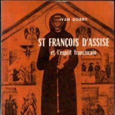 Libros de segunda mano: IVAN GOBRY : ST. FRANÇOIS D' ASSISE ET L'ESPERIT FRANCISCAIN (DU SEUIL, 1957) MUY ILUSTRADO. FRANCÉS. Lote 167451984