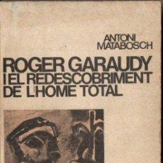 Libros de segunda mano: A. MATABOSCH : ROGER GARAUDY I EL REDESCOBRIMENT DE L'HOME TOTAL (NOVA TERRA, 1970) CATALÀ. Lote 167455568