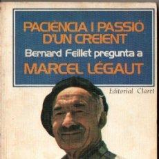Libros de segunda mano: PACIÈNCIA I PASSIÓ D'UN CREIENT - BERNAT FEILLET PREGUNTA A MARCEL LEGAUT (CLARET, 1978) CATALÀ. Lote 167455860
