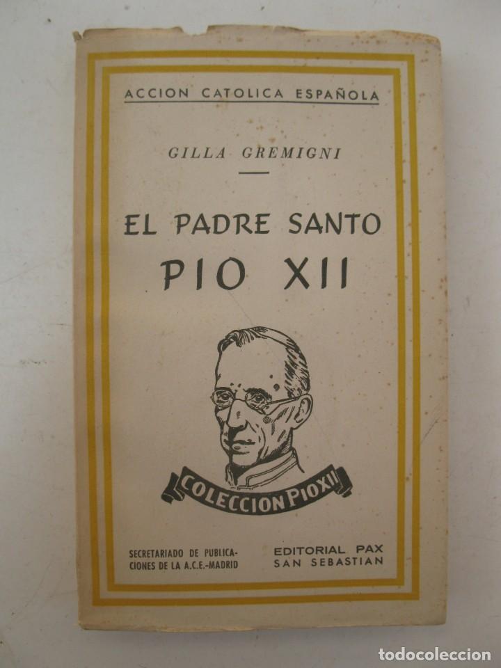 EL PADRE SANTO PIO XII - GILLA GREMIGNI - ACCIÓN CATÓLICA ESPAÑOLA - EDITORIAL PAX - AÑO 1943. (Libros de Segunda Mano - Religión)