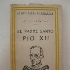 Libros de segunda mano: EL PADRE SANTO PIO XII - GILLA GREMIGNI - ACCIÓN CATÓLICA ESPAÑOLA - EDITORIAL PAX - AÑO 1943.. Lote 167682888