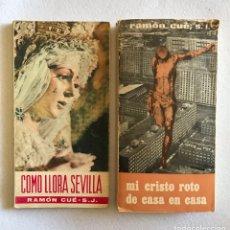 Libros de segunda mano: SEMANA SANTA SEVILLA. LOTE RAMÓN CUÉ. COMO LLORA SEVILLA Y MI CRISTO ROTO DE CASA EN CASA.. Lote 167689225