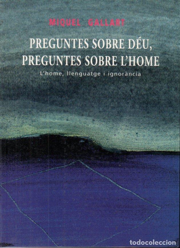 GALLART: PREGUNTES SOBRE DÉU, PREGUNTES SOBRE L'HOME (ABADIA DE MONTSERRAT, 1999) CATALÀ (Libros de Segunda Mano - Religión)