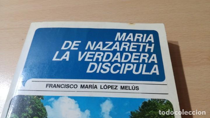 Libros de segunda mano: MARIA DE NAZARETH LA VERDADERA DISCIPULA/ FRANCISCO MARIA LOPEZ MELUS/ DEDICATORIA AUTOGRAFA - Foto 4 - 168114776