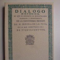 Libros de segunda mano: DIÁLOGO HISTÓRICO DE LA SANTÍSIMA IMAGEN DE N. SEÑORA DE LA PEÑA. FUERTEVENTURA. EDICIÓN FACSÍMIL. . Lote 168433600