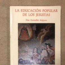 Libros de segunda mano: LA EDUCACIÓN POPULAR DE LOS JESUITAS. PILAR GONZALBO AIZPURU. ED. UNIVERSIDAD IBEROAMERICANA. Lote 194878443