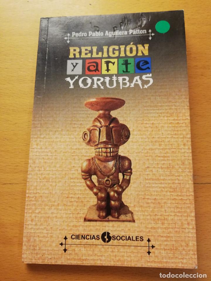 RELIGIÓN Y ARTE YORUBAS (PEDRO PABLO AGUILERA PATTON) EDITORIAL DE CIENCIAS SOCIALES, LA HABANA (Libros de Segunda Mano - Religión)